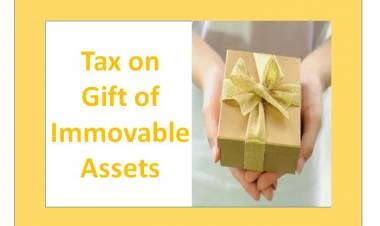 Tax on Gift of Immovable Properties- Applicability & Exemptions