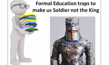 Formal Education traps to make us soldier not the king