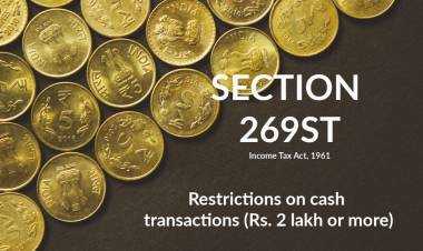 Section 269ST - Restrictions on Cash Transactions (Rs. 2 lakh and more)