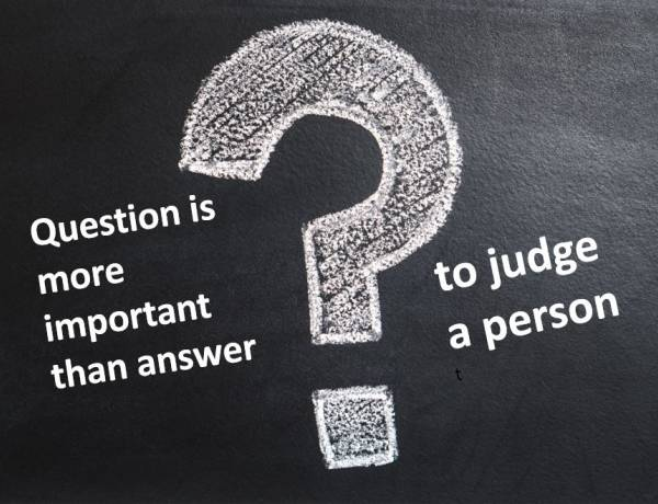 Question is more important than answer to judge a person