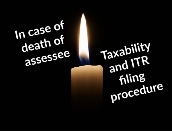 In case of death of assessee - taxability and ITR filing procedure