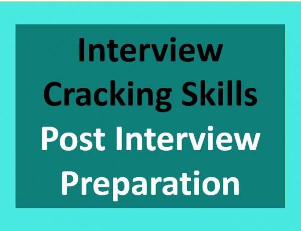 Interview Cracking Skills - Post Interview Preparation